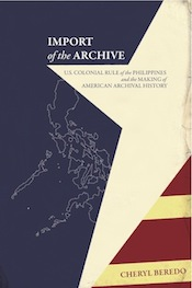Import of the Archive: U.S. Colonial Rule of the Philippines and the Making of American Archival History
