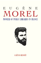 Eug&egrave;ne Morel: pioneer of public libraries in France