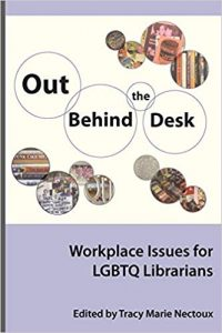 Out Behind the Desk- Workplace Issues for LGBTQ Librarians