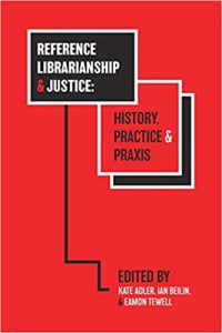 Reference Libraryship and Justice: History Practice & Praxis