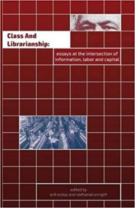Class and Librarianship: Essays at the Intersection of Information, Labor and Capital