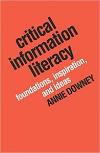 Critical Information Literacy- Foundations, Inspiration, and Ideas