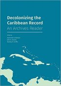 Decolonizing the Caribbean Record: An Archives Reader