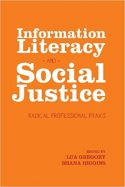 Information Literacy and Social Justice: Radical Professional Praxis