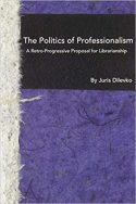 The Politics of Professionalism- A Retro-Progressive Proposal for Librarianship
