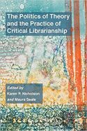 The Politics of Theory and the Practice of Critical Librarianship